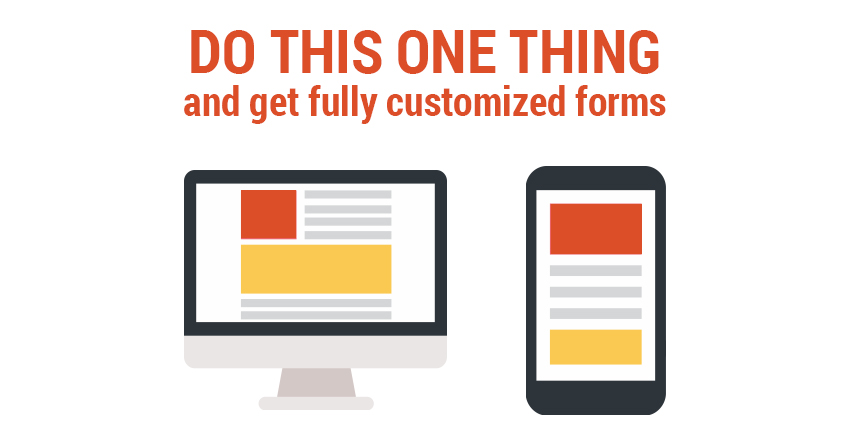 Do this one thing and get custom forms